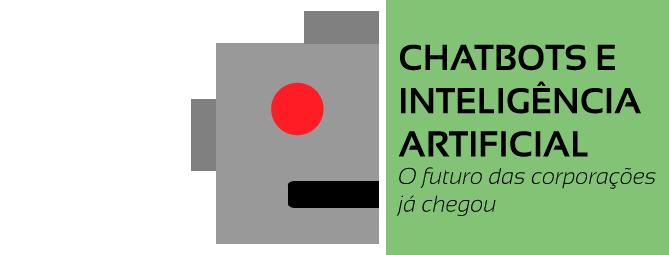Chatbots e Inteligência Artificial: o futuro das corporações já chegou