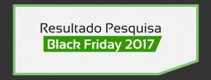 Pesquisa Black Friday 2017: Opinião de Quem Participou