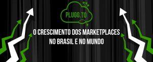 O Crescimento dos Marketplaces No Brasil e no Mundo