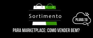 Sortimento para Marketplaces – Devo ter?