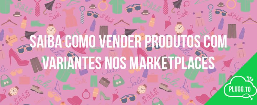 Saiba Como Vender Produtos com Variantes nos Marketplaces