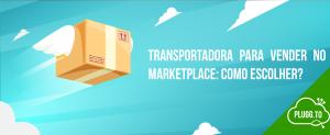 Transportadora Para vender no Marketplace: como escolher?