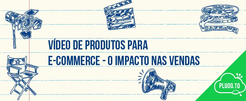 Vídeo de Produtos para E-commerce – O Impacto nas Vendas