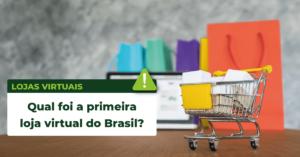 Qual foi a primeira loja virtual do Brasil?