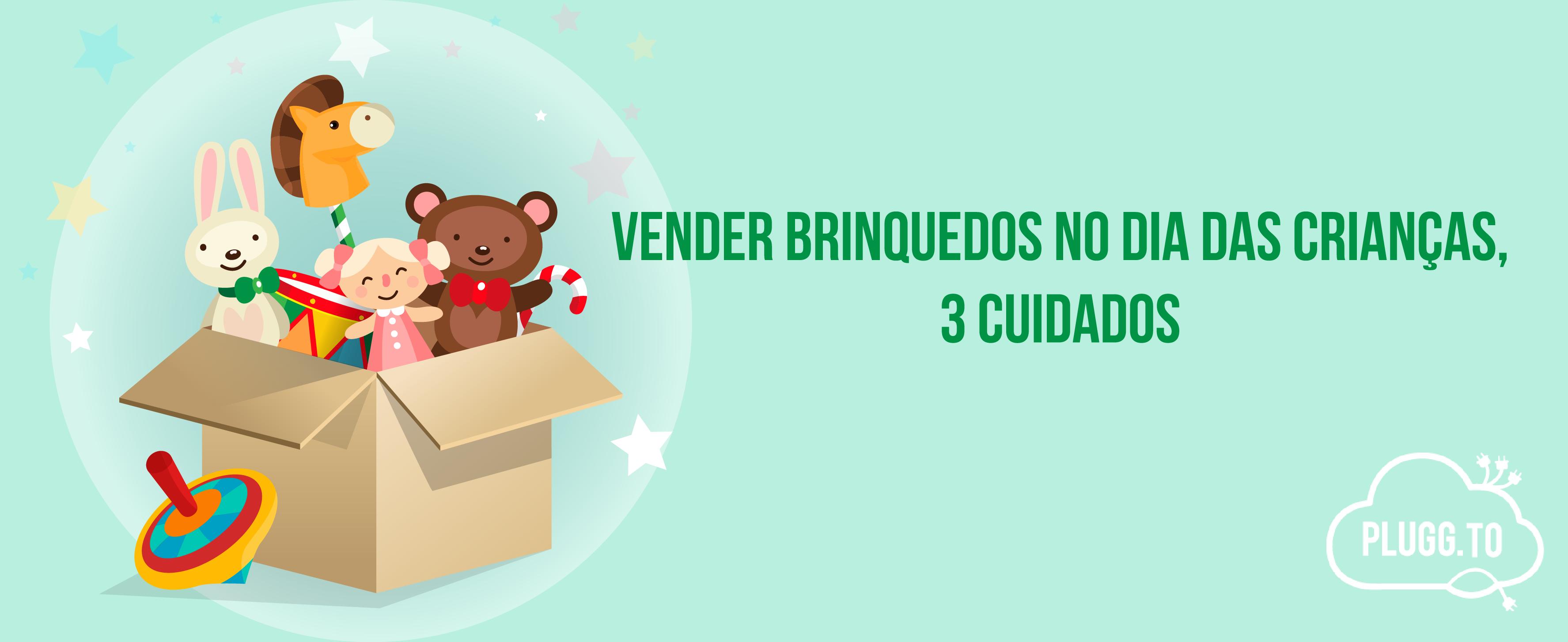 Vender Brinquedos no Dia das Crianças, 3 Cuidados