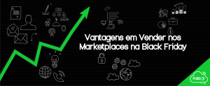 Vantagens em Vender nos Marketplaces na Black Friday
