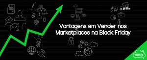 Vantagens em Vender nos Marketplaces na Black Friday