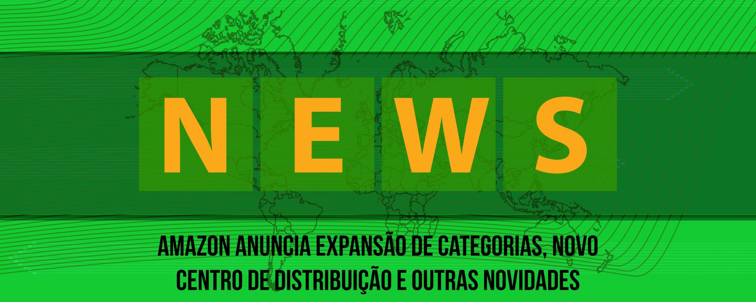 Amazon Anuncia Expansão de Categorias, Novo Centro de Distribuição e outras novidades