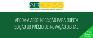 ABComm abre inscrição para quinta edição do prêmio de Inovação Digital