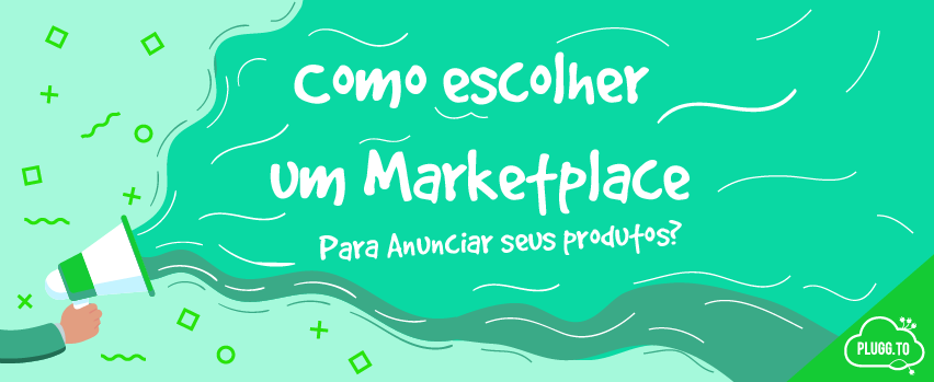 Como escolher um Marketplace para anunciar seus produtos?