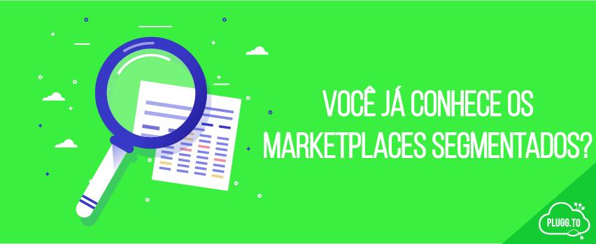 Você já conhece os Marketplaces segmentados?