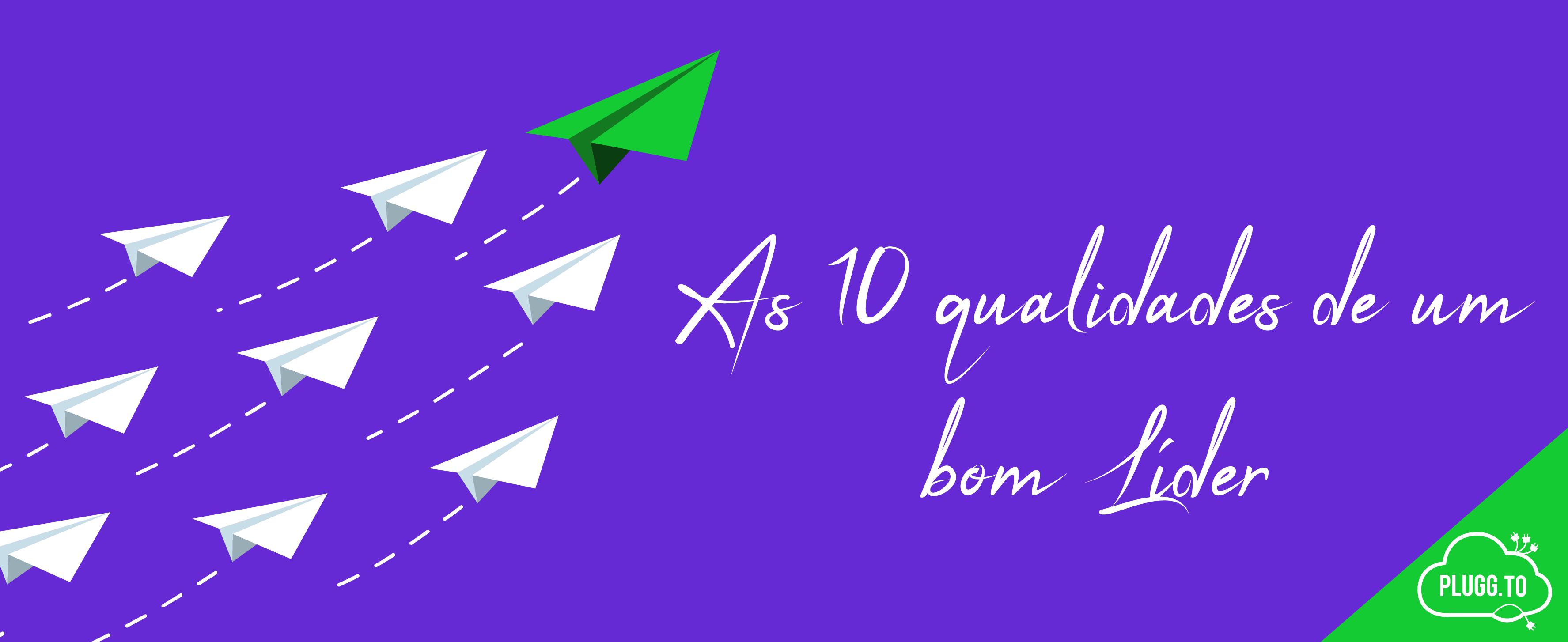 As 10 qualidades de um bom Líder