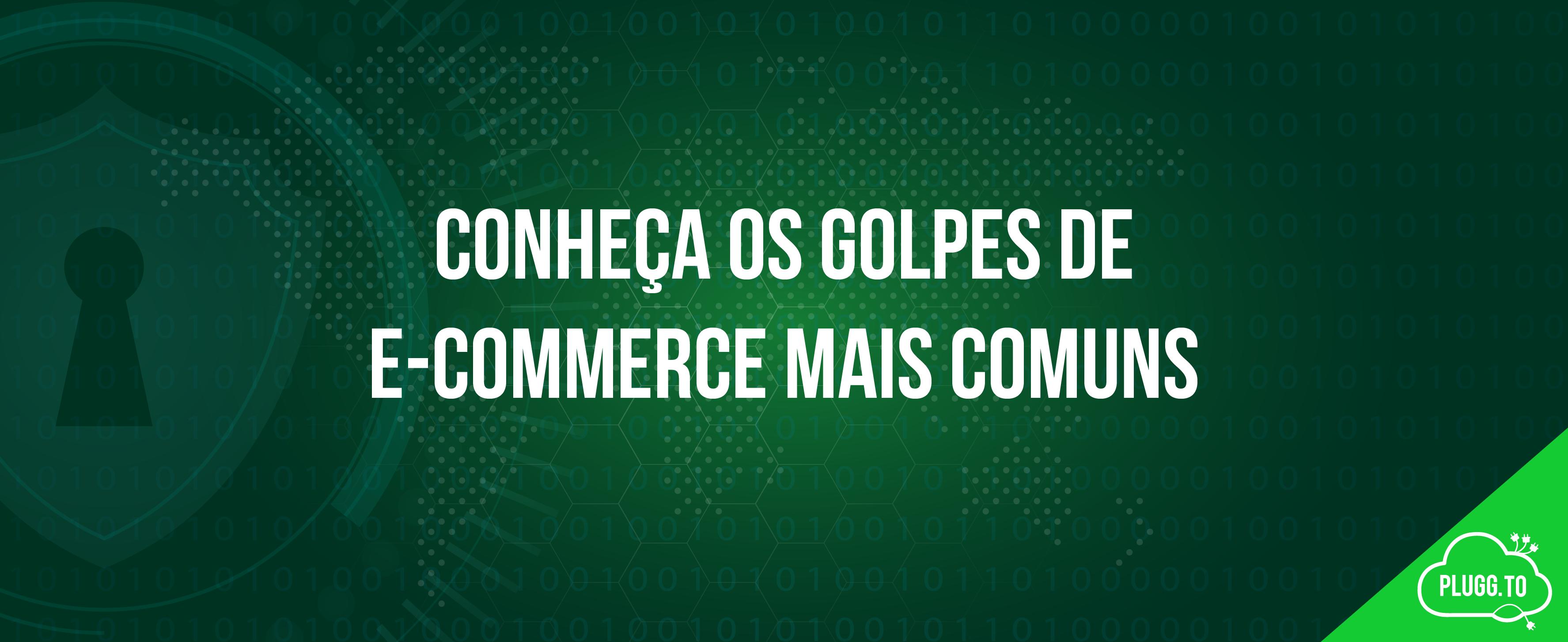 Conheça os golpes de e-commerce mais comuns