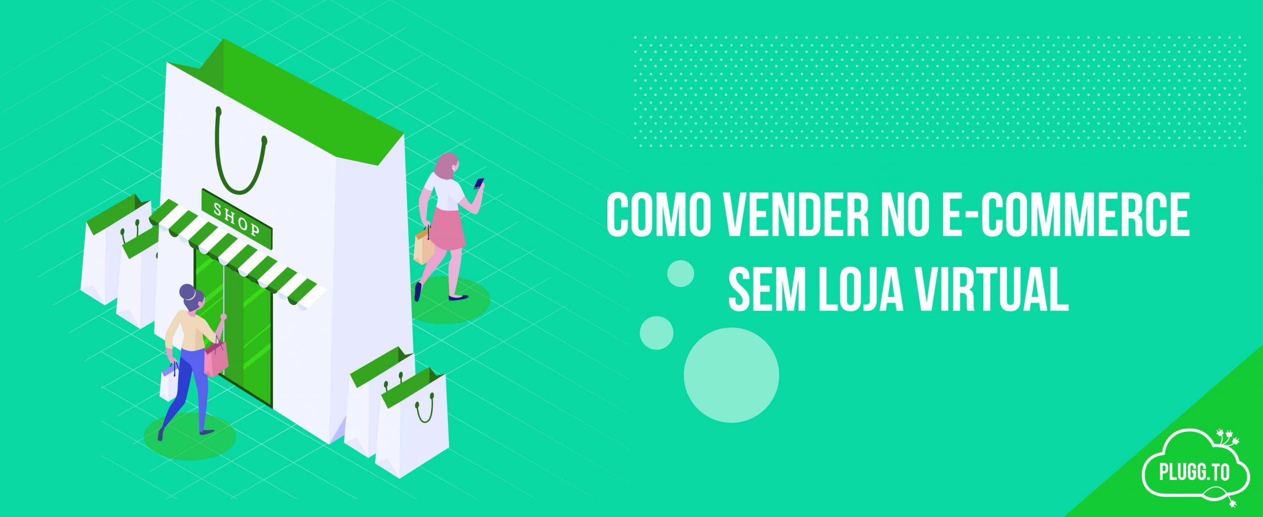 Como vender no E-commerce sem Loja Virtual
