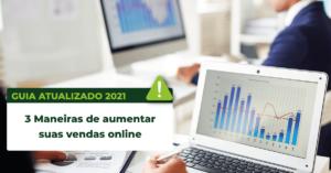 3 Maneiras de aumentar suas vendas online – Guia Atualizado 2021