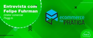 Entrevista com Felipe Fuhrman para a E-commerce na Prática