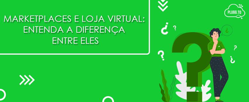 Marketplaces e Loja Virtual: entenda a diferença entre eles