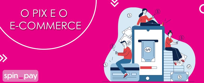 Read more about the article O Pix e o E-commerce
