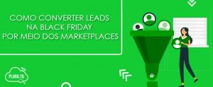 Como converter leads na Black Friday por meio dos Marketplaces
