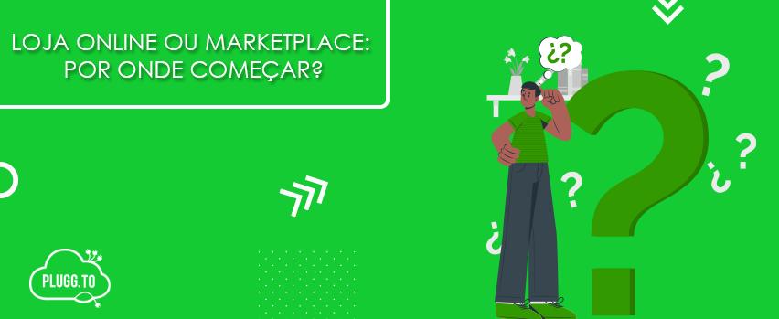 Read more about the article Loja Online ou Marketplace: por onde começar?