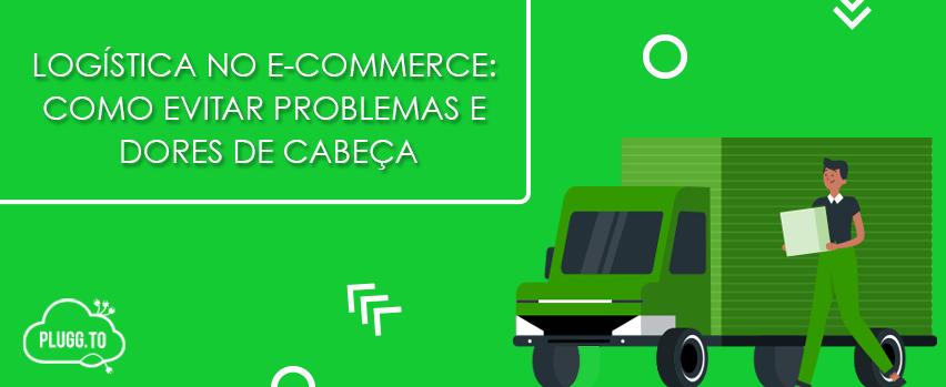 Read more about the article Logística no e-commerce: como evitar problemas e dores de cabeça