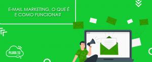 E-mail marketing, o que é e como funciona?