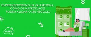 Empreender na quarentena: como os Marketplaces podem ajudar