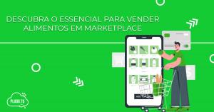 Descubra o essencial para vender alimentos em marketplace