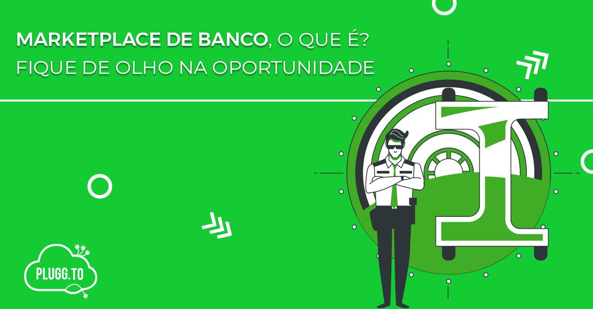 Marketplace de banco, o que é? Fique de olho na oportunidade