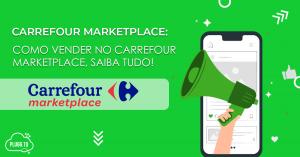 Como vender no Carrefour Marketplace, saiba tudo!