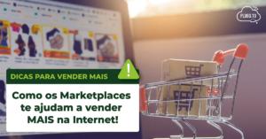 Como os Marketplaces te ajudam a vender MAIS na Internet