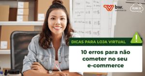 Read more about the article Dicas para loja virtual: 10 erros para não cometer no seu e-commerce
