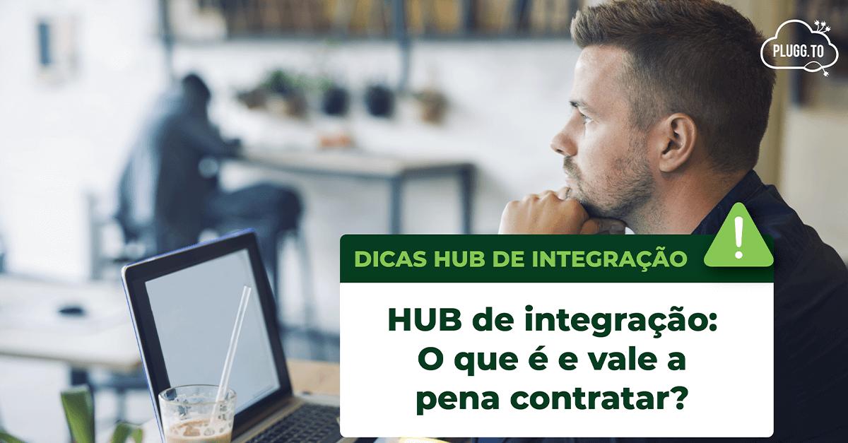 HUB de integração: O que é e vale a pena contratar?