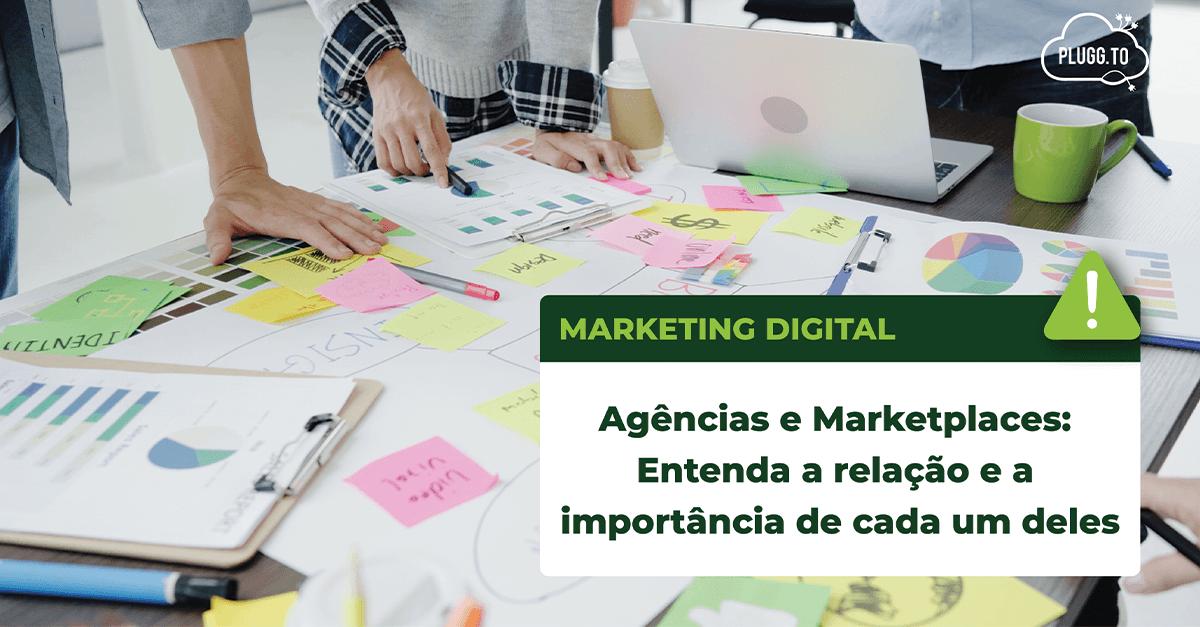 Read more about the article Agências e Marketplaces – Entenda a relação e a importância de cada um deles
