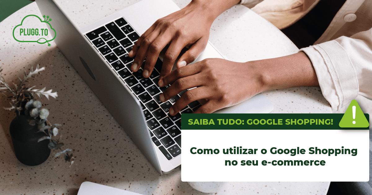 Read more about the article Como utilizar o Google Shopping no seu e-commerce