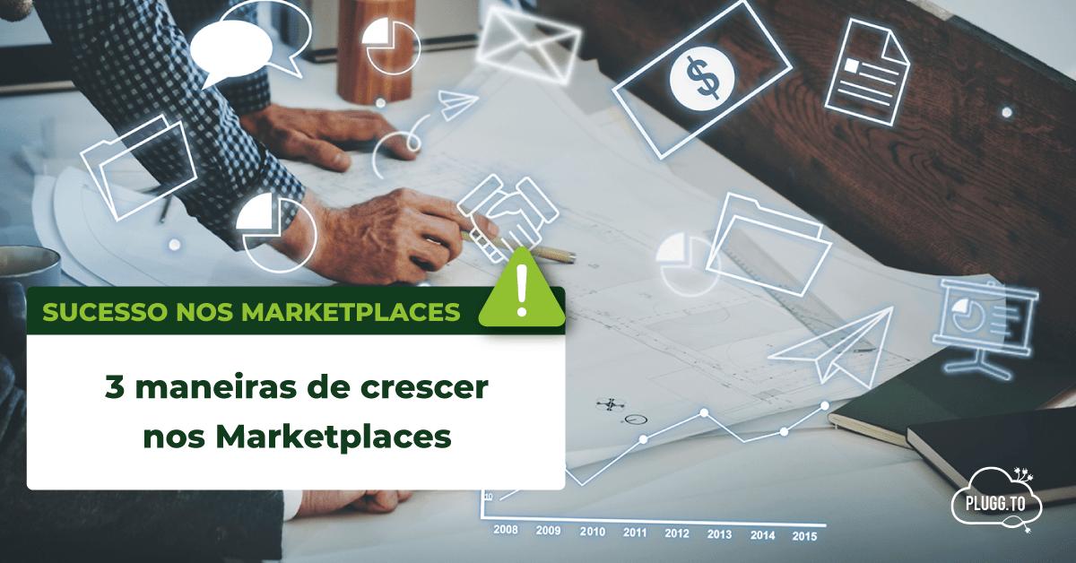 You are currently viewing 3 maneiras de crescer nos Marketplaces