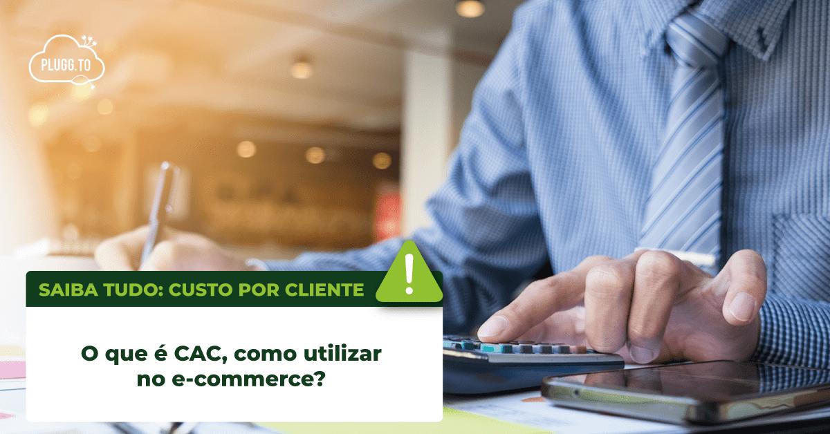 O que é CAC, como utilizar no e-commerce?