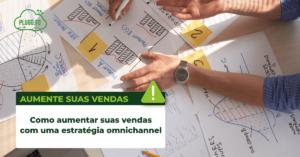 imagem-como-aumentar-suas-vendas-com-uma-estrategia-omnichannel